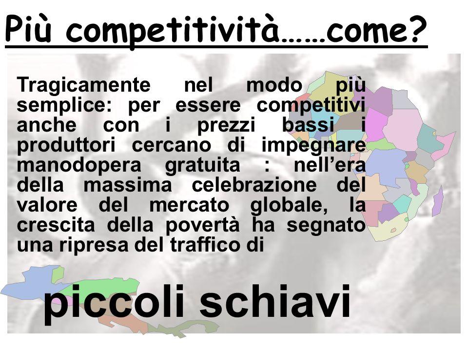 piccoli schiavi Più competitività……come