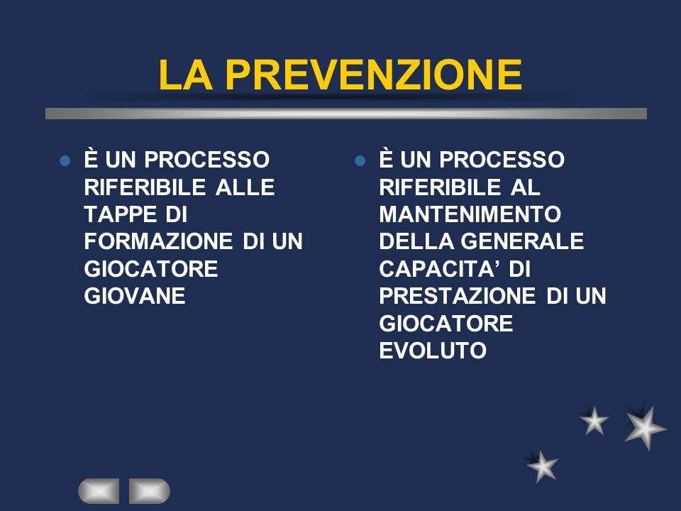 LA PREVENZIONE È UN PROCESSO RIFERIBILE ALLE TAPPE DI FORMAZIONE DI UN GIOCATORE GIOVANE.