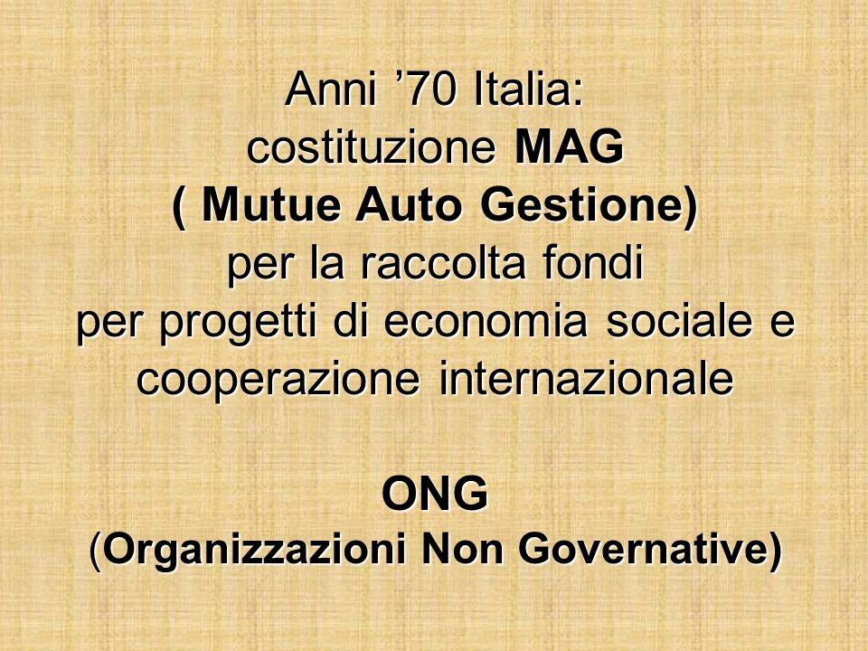 Anni '70 Italia: costituzione MAG ( Mutue Auto Gestione) per la raccolta fondi per progetti di economia sociale e cooperazione internazionale ONG (Organizzazioni Non Governative)
