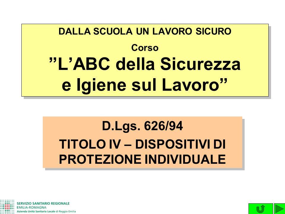 D.Lgs. 626/94 TITOLO IV – DISPOSITIVI DI PROTEZIONE INDIVIDUALE