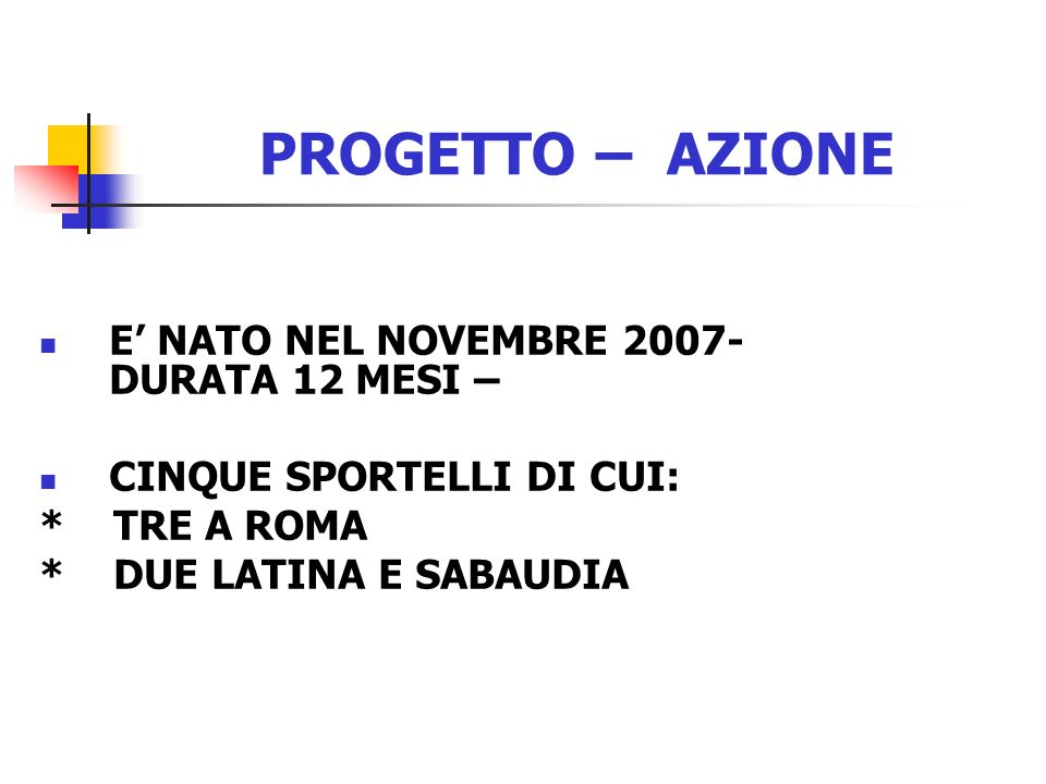 PROGETTO – AZIONE E' NATO NEL NOVEMBRE 2007- DURATA 12 MESI –