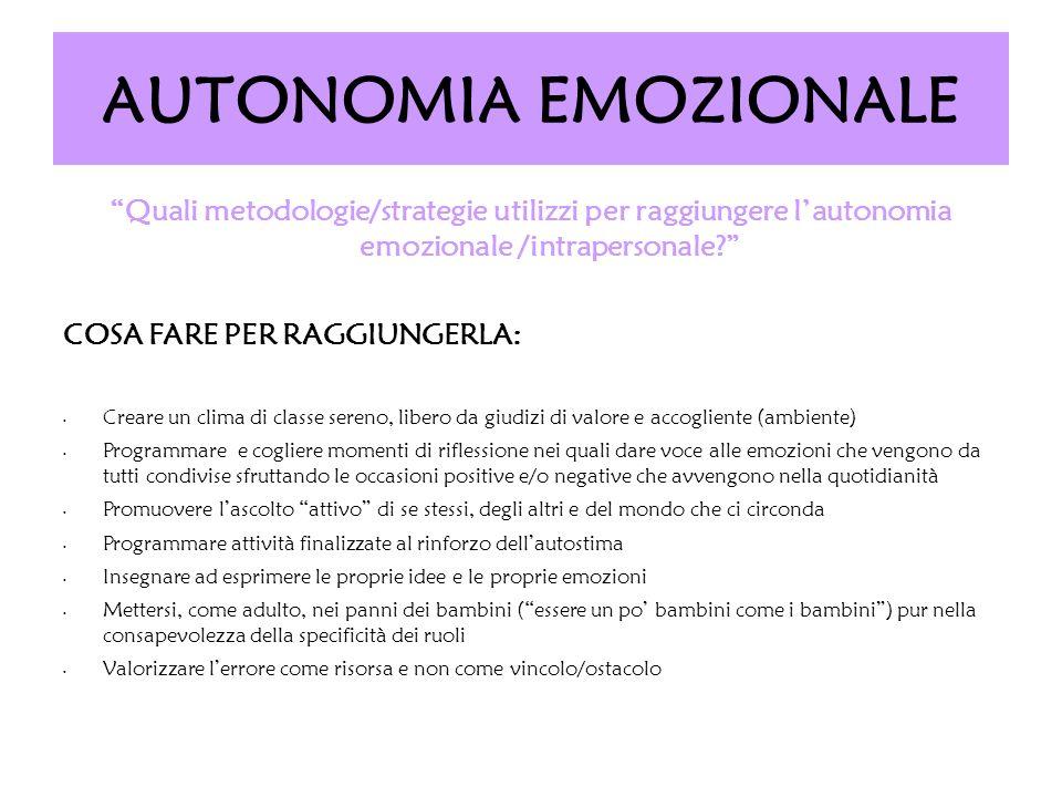 AUTONOMIA EMOZIONALE Quali metodologie/strategie utilizzi per raggiungere l'autonomia emozionale /intrapersonale