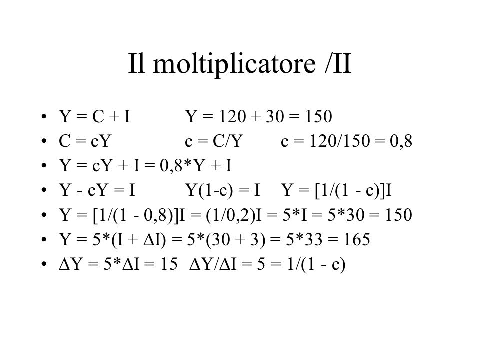 Il moltiplicatore /II Y = C + I Y = 120 + 30 = 150