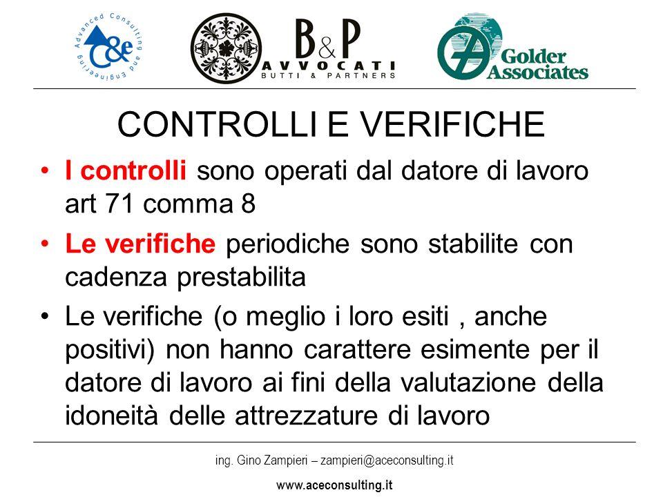 CONTROLLI E VERIFICHE I controlli sono operati dal datore di lavoro art 71 comma 8. Le verifiche periodiche sono stabilite con cadenza prestabilita.