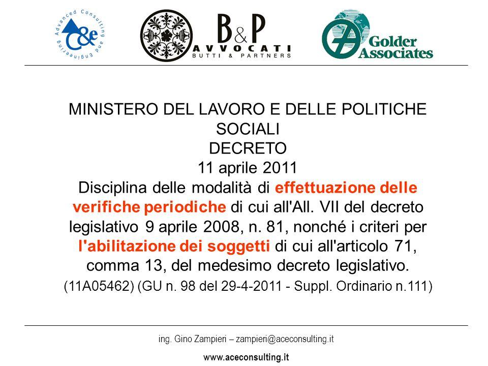 MINISTERO DEL LAVORO E DELLE POLITICHE SOCIALI DECRETO 11 aprile 2011 Disciplina delle modalità di effettuazione delle verifiche periodiche di cui all All. VII del decreto legislativo 9 aprile 2008, n. 81, nonché i criteri per l abilitazione dei soggetti di cui all articolo 71, comma 13, del medesimo decreto legislativo. (11A05462) (GU n. 98 del 29-4-2011 - Suppl. Ordinario n.111)