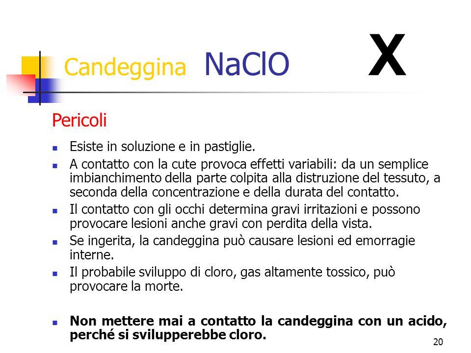 Candeggina NaClO X Pericoli Esiste in soluzione e in pastiglie.