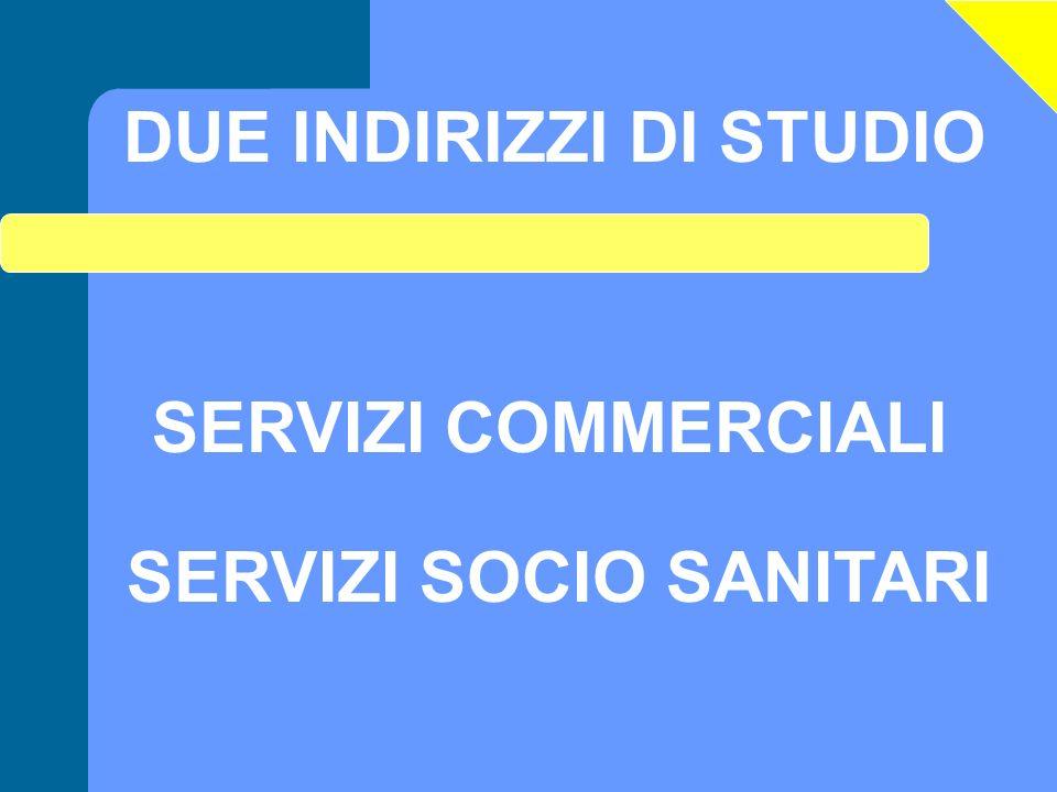 DUE INDIRIZZI DI STUDIO SERVIZI SOCIO SANITARI
