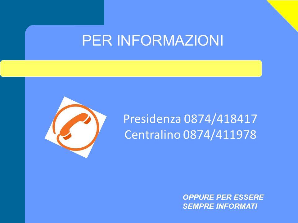 PER INFORMAZIONI Presidenza 0874/418417 Centralino 0874/411978