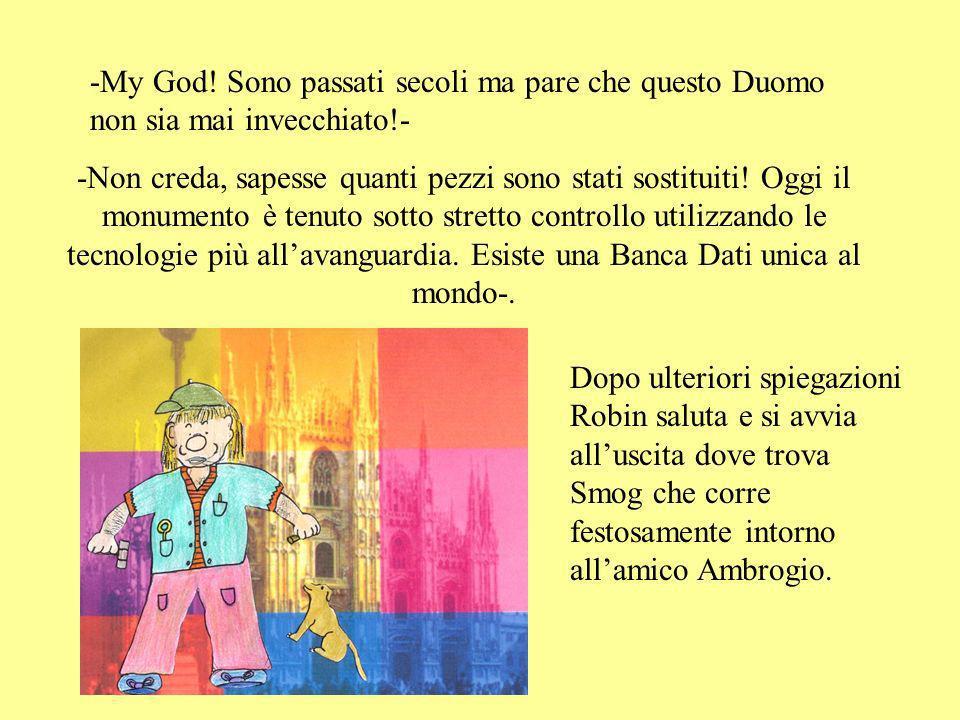 -My God! Sono passati secoli ma pare che questo Duomo non sia mai invecchiato!-