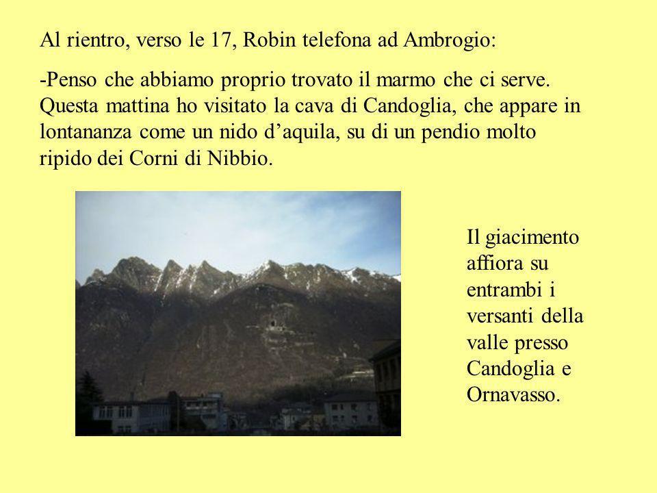 Al rientro, verso le 17, Robin telefona ad Ambrogio: