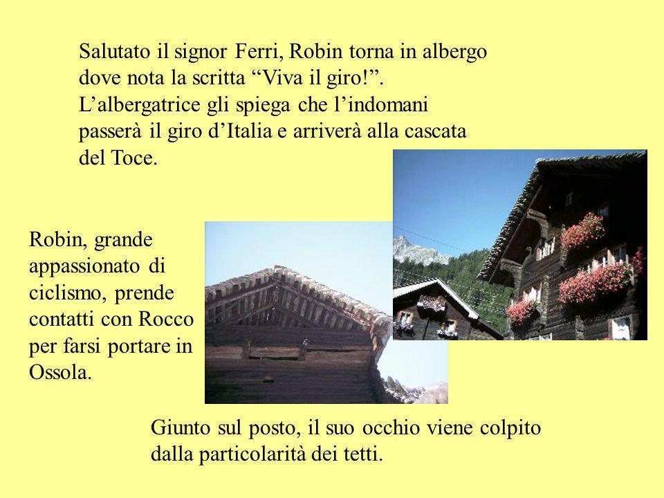 Salutato il signor Ferri, Robin torna in albergo dove nota la scritta Viva il giro! . L'albergatrice gli spiega che l'indomani passerà il giro d'Italia e arriverà alla cascata del Toce.