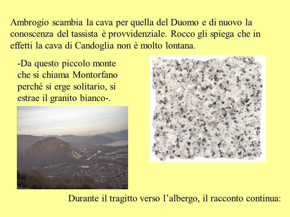 Ambrogio scambia la cava per quella del Duomo e di nuovo la conoscenza del tassista è provvidenziale. Rocco gli spiega che in effetti la cava di Candoglia non è molto lontana.