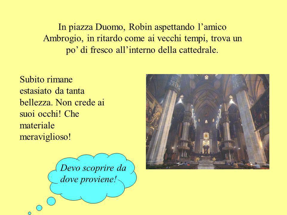 In piazza Duomo, Robin aspettando l'amico Ambrogio, in ritardo come ai vecchi tempi, trova un po' di fresco all'interno della cattedrale.