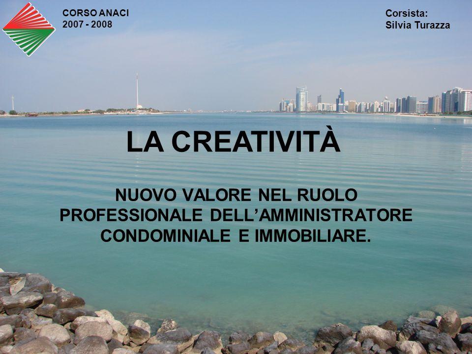 CORSO ANACI 2007 - 2008. Corsista: Silvia Turazza. LA CREATIVITÀ.