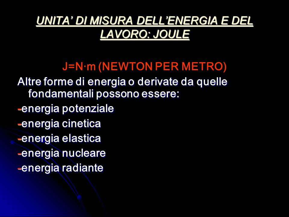 UNITA' DI MISURA DELL'ENERGIA E DEL LAVORO: JOULE