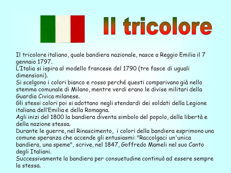 Il tricolore Il tricolore italiano, quale bandiera nazionale, nasce a Reggio Emilia il 7 gennaio 1797.