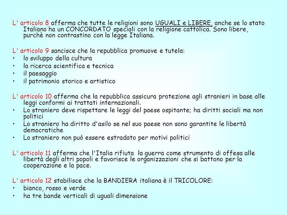 L articolo 8 afferma che tutte le religioni sono UGUALI e LIBERE, anche se lo stato Italiano ha un CONCORDATO speciali con la religione cattolica. Sono libere, purchè non contrastino con la legge Italiana.