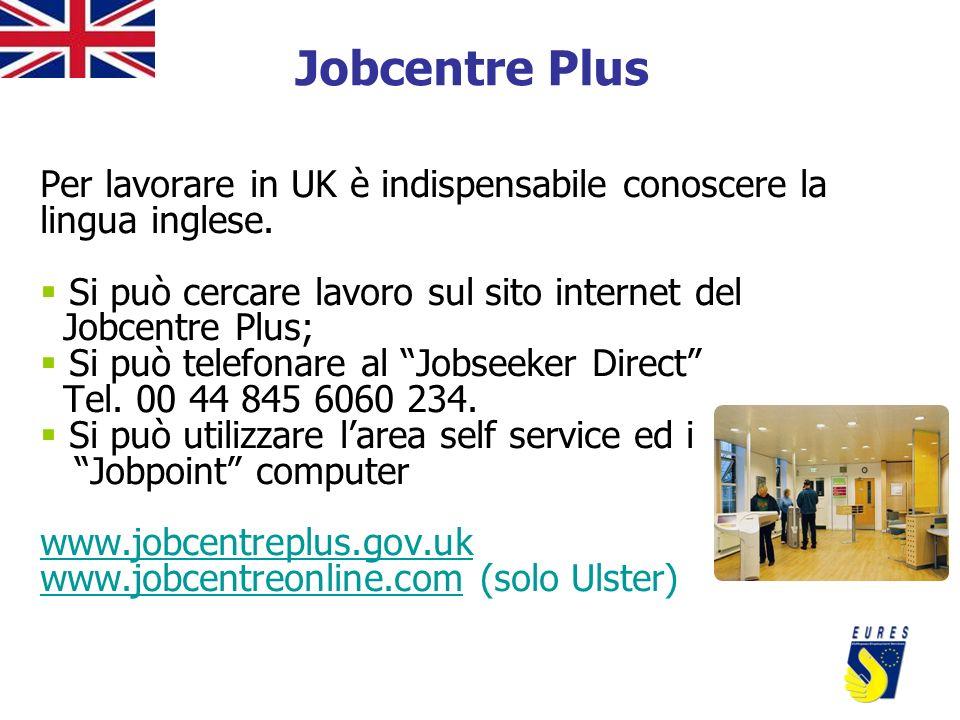 Jobcentre Plus Per lavorare in UK è indispensabile conoscere la lingua inglese. Si può cercare lavoro sul sito internet del.