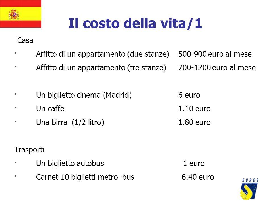 Il costo della vita/1 Casa. · Affitto di un appartamento (due stanze) 500-900 euro al mese.