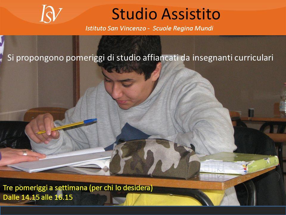 Studio Assistito Istituto San Vincenzo - Scuole Regina Mundi. Si propongono pomeriggi di studio affiancati da insegnanti curriculari.