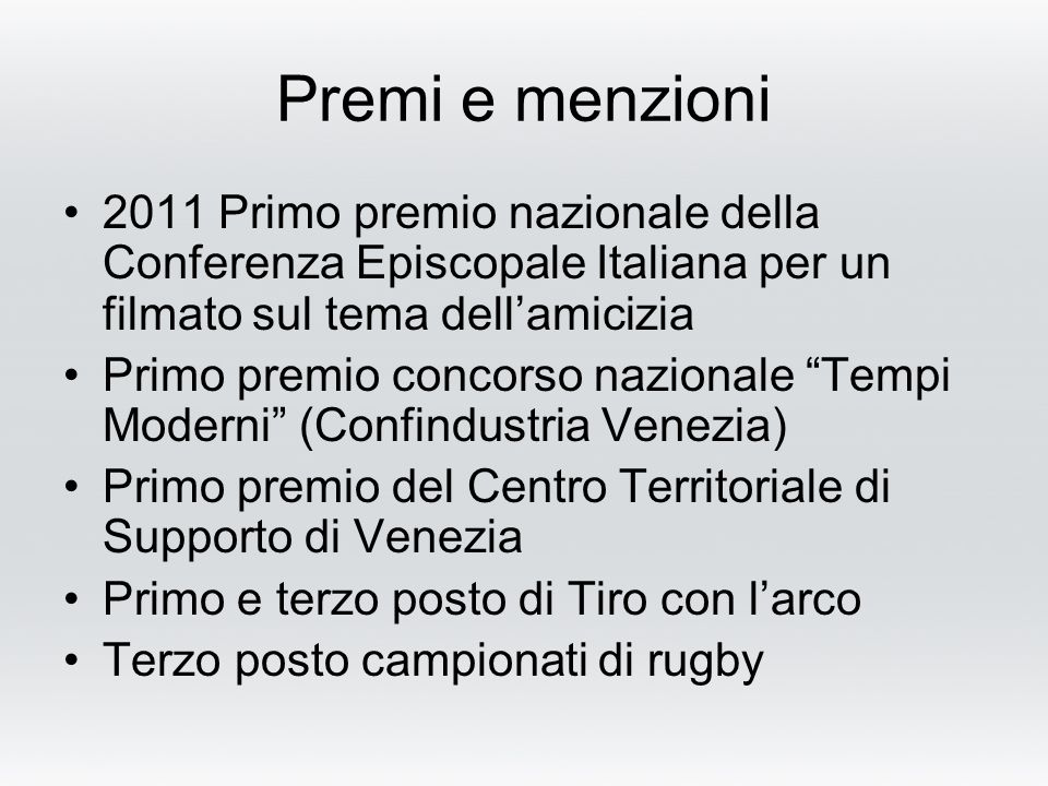 Premi e menzioni 2011 Primo premio nazionale della Conferenza Episcopale Italiana per un filmato sul tema dell'amicizia.