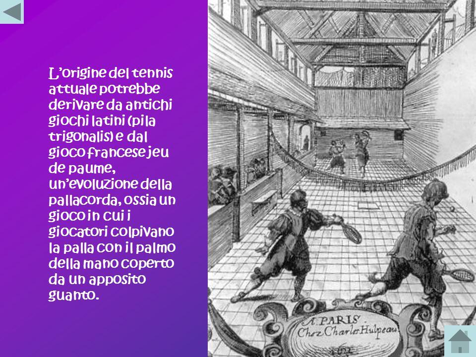 L'origine del tennis attuale potrebbe derivare da antichi giochi latini (pila trigonalis) e dal gioco francese jeu de paume, un'evoluzione della pallacorda, ossia un gioco in cui i giocatori colpivano la palla con il palmo della mano coperto da un apposito guanto.