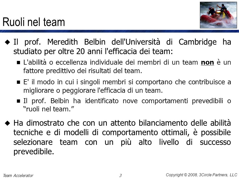 Ruoli nel team Il prof. Meredith Belbin dell Università di Cambridge ha studiato per oltre 20 anni l efficacia dei team:
