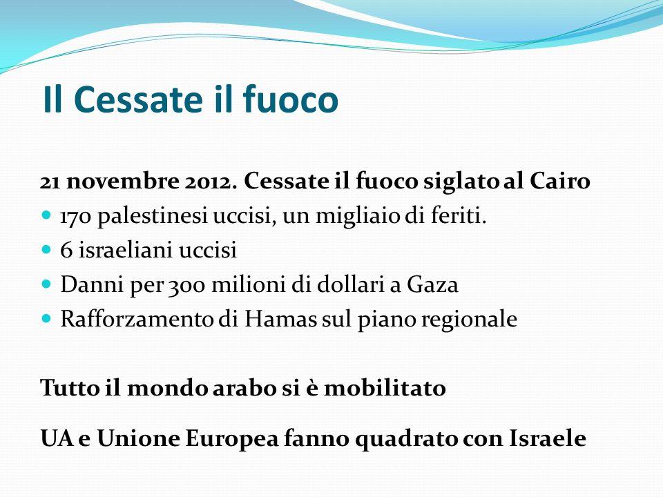 Il Cessate il fuoco 21 novembre 2012. Cessate il fuoco siglato al Cairo. 170 palestinesi uccisi, un migliaio di feriti.