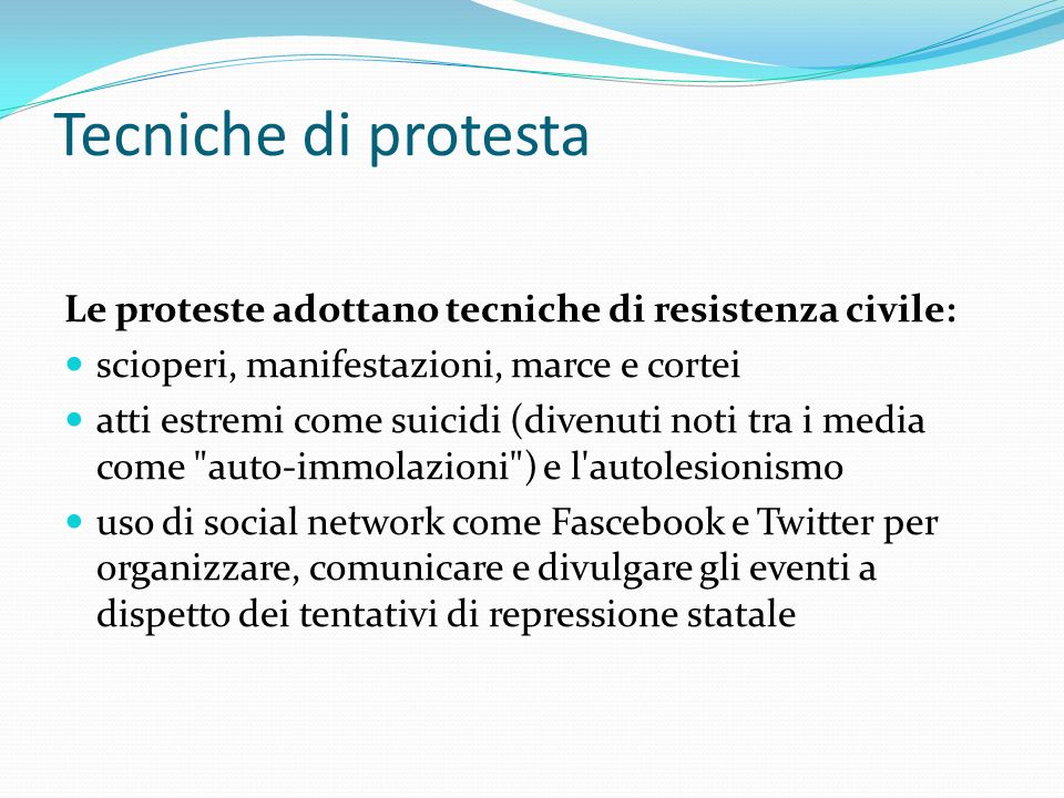 Tecniche di protesta Le proteste adottano tecniche di resistenza civile: scioperi, manifestazioni, marce e cortei.