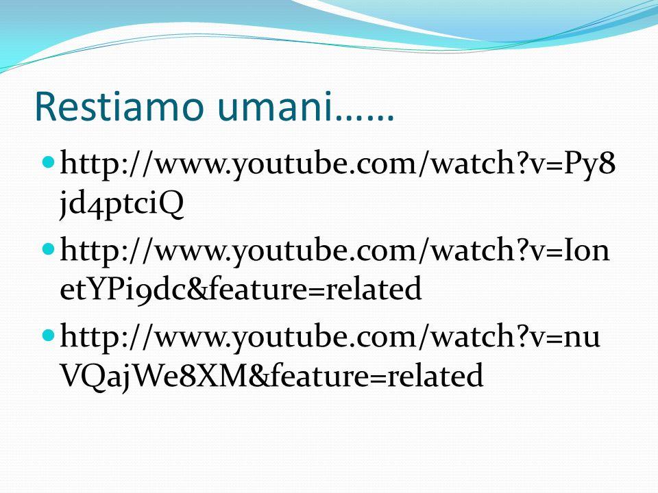 Restiamo umani…… http://www.youtube.com/watch v=Py8jd4ptciQ