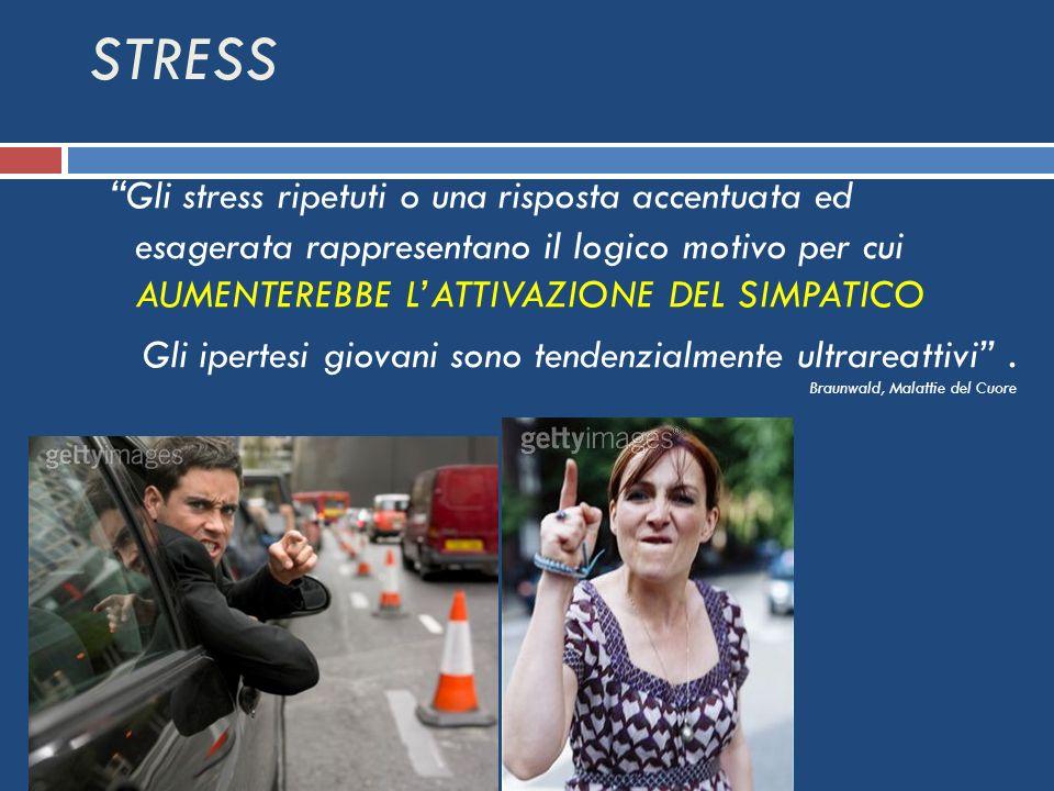 STRESS Gli stress ripetuti o una risposta accentuata ed esagerata rappresentano il logico motivo per cui AUMENTEREBBE L'ATTIVAZIONE DEL SIMPATICO.