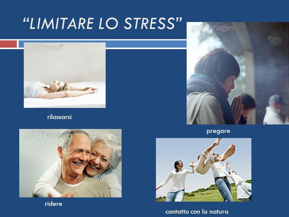 LIMITARE LO STRESS rilassarsi pregare ridere contatto con la natura