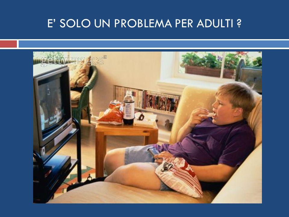 E' SOLO UN PROBLEMA PER ADULTI