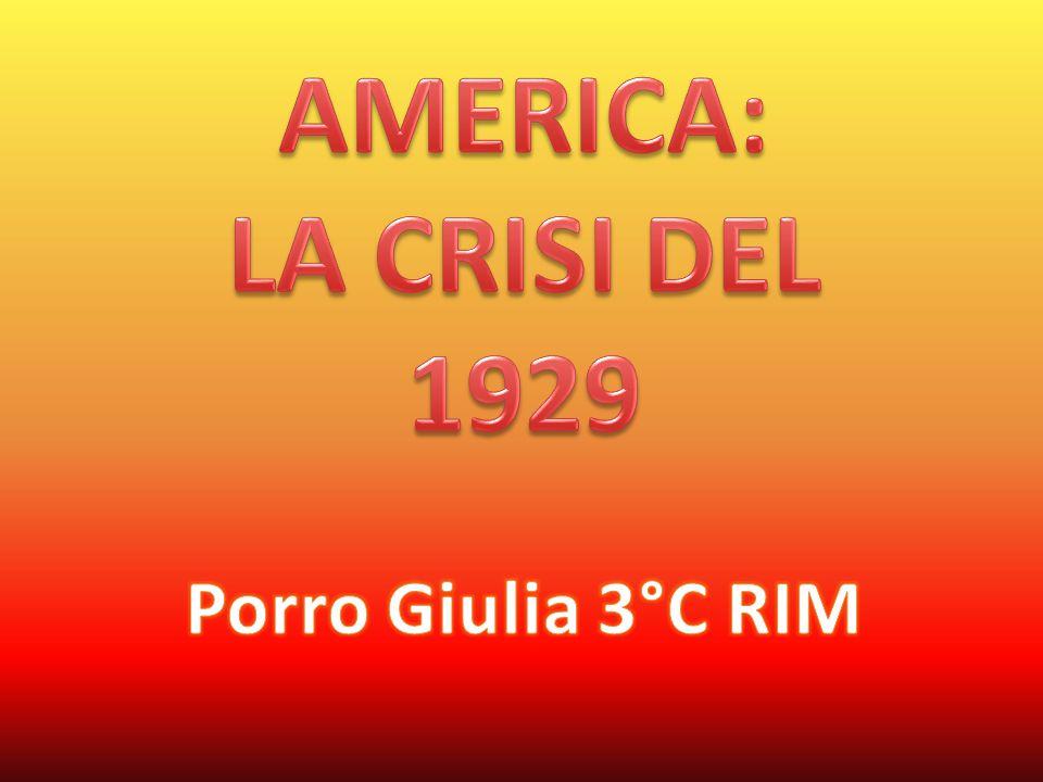 AMERICA: LA CRISI DEL 1929 Porro Giulia 3°C RIM