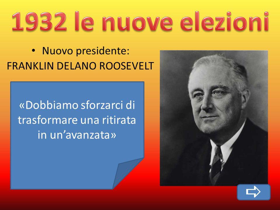 1932 le nuove elezioni Nuovo presidente: FRANKLIN DELANO ROOSEVELT. «Dobbiamo sforzarci di trasformare una ritirata in un'avanzata»