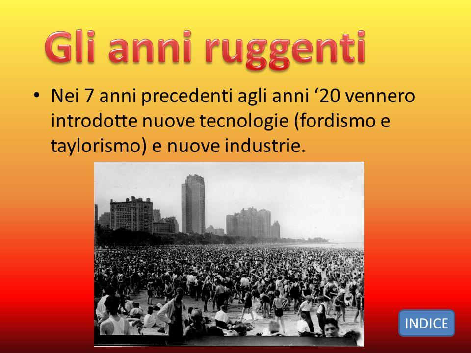 Gli anni ruggenti Nei 7 anni precedenti agli anni '20 vennero introdotte nuove tecnologie (fordismo e taylorismo) e nuove industrie.