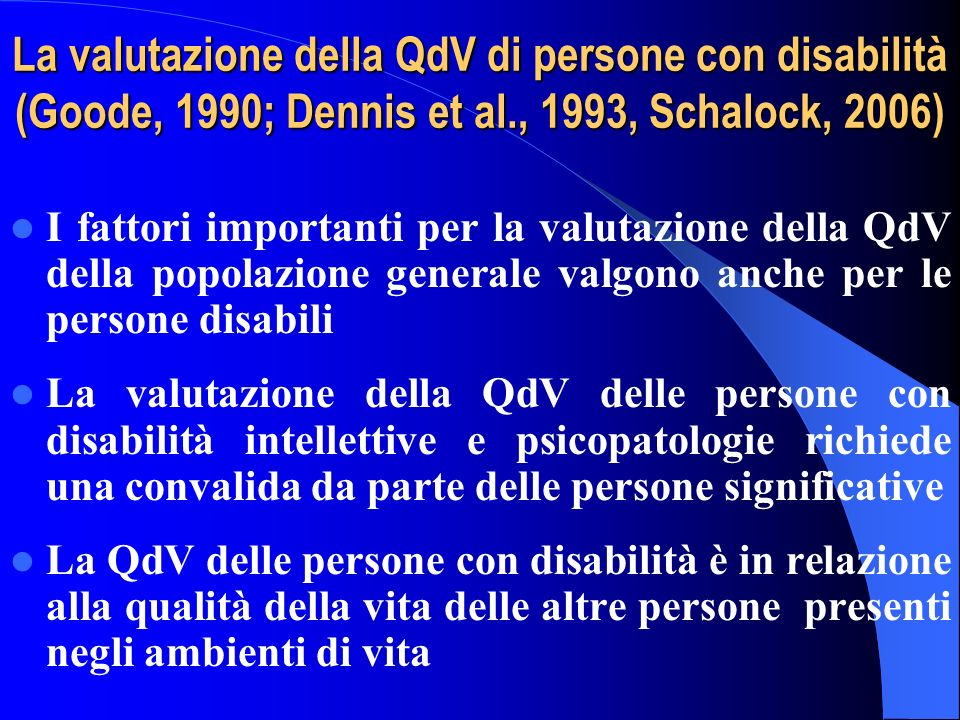 La valutazione della QdV di persone con disabilità (Goode, 1990; Dennis et al., 1993, Schalock, 2006)