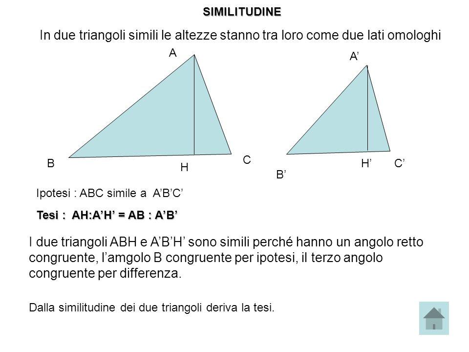 SIMILITUDINE In due triangoli simili le altezze stanno tra loro come due lati omologhi. A. A' C.