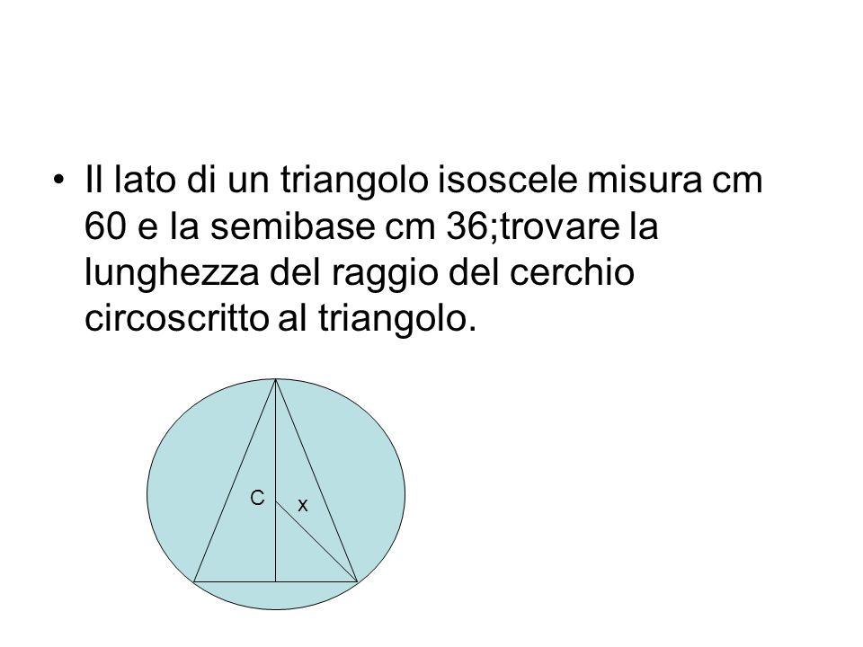 Il lato di un triangolo isoscele misura cm 60 e la semibase cm 36;trovare la lunghezza del raggio del cerchio circoscritto al triangolo.