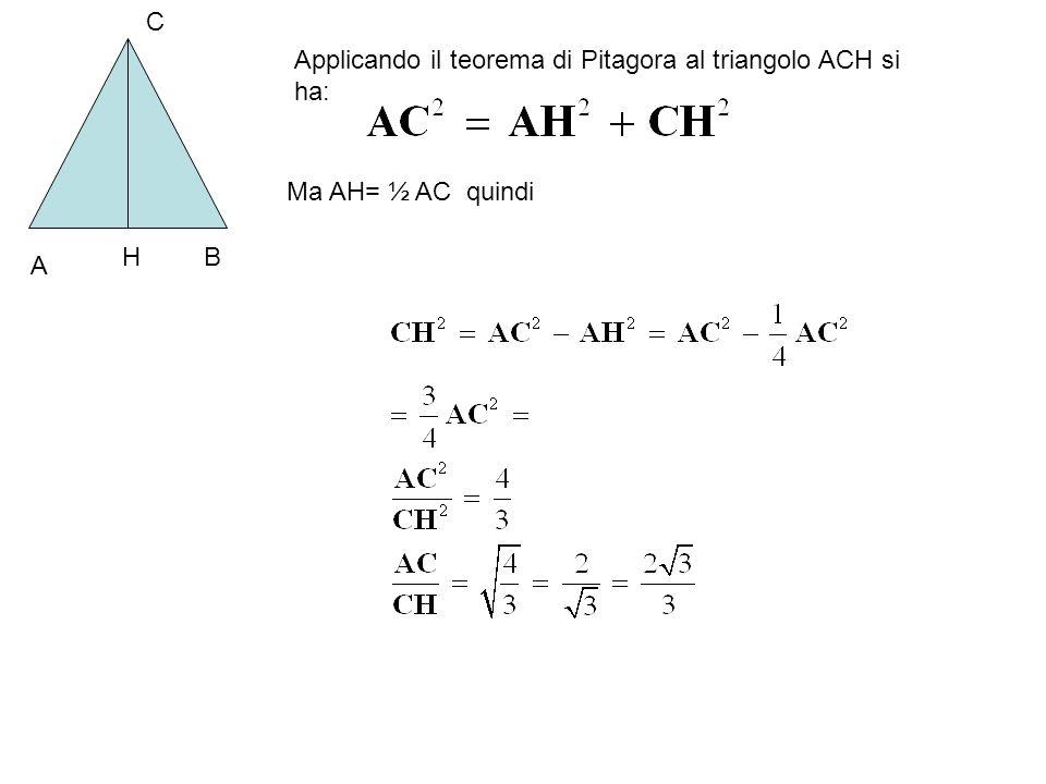 C Applicando il teorema di Pitagora al triangolo ACH si ha: Ma AH= ½ AC quindi H B A