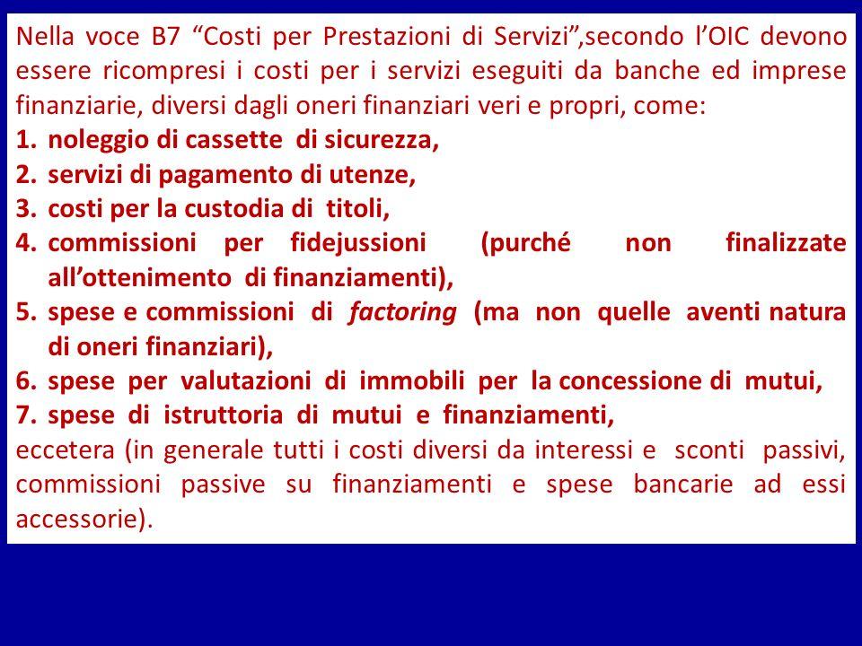Nella voce B7 Costi per Prestazioni di Servizi ,secondo l'OIC devono essere ricompresi i costi per i servizi eseguiti da banche ed imprese finanziarie, diversi dagli oneri finanziari veri e propri, come: