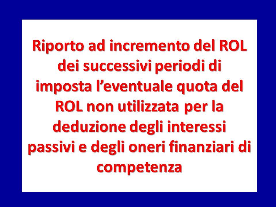 Riporto ad incremento del ROL dei successivi periodi di imposta l'eventuale quota del ROL non utilizzata per la deduzione degli interessi passivi e degli oneri finanziari di competenza