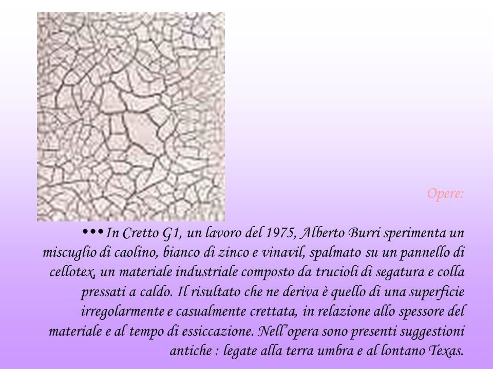 Opere: In Cretto G1, un lavoro del 1975, Alberto Burri sperimenta un miscuglio di caolino, bianco di zinco e vinavil, spalmato su un pannello di cellotex, un materiale industriale composto da trucioli di segatura e colla pressati a caldo.