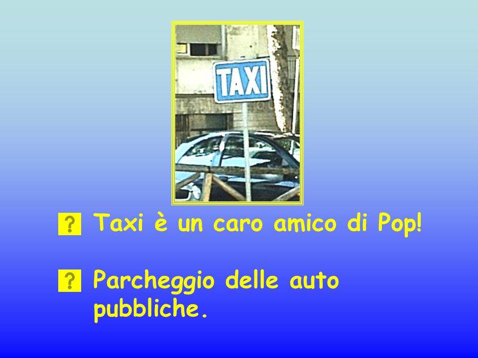 Taxi è un caro amico di Pop!
