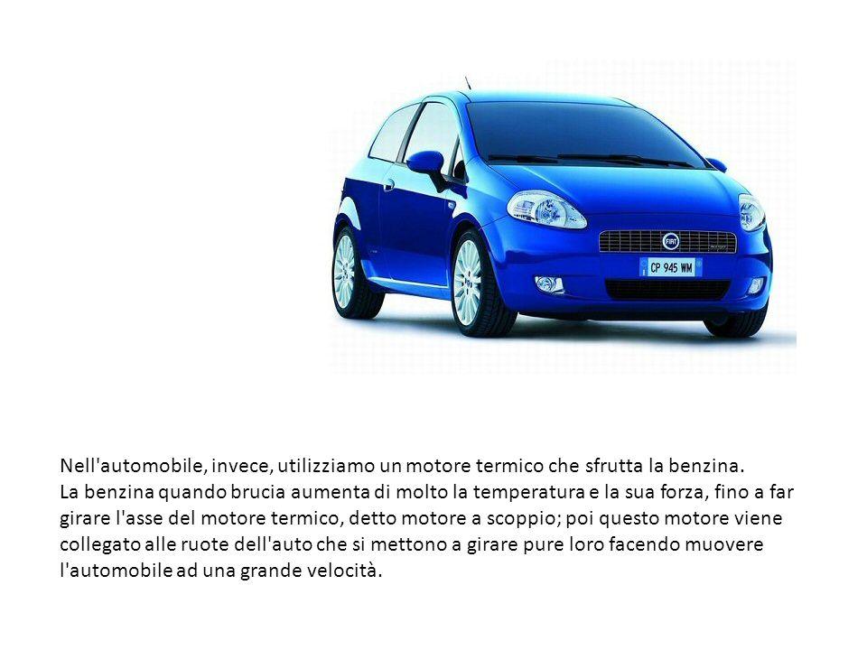 Nell automobile, invece, utilizziamo un motore termico che sfrutta la benzina.