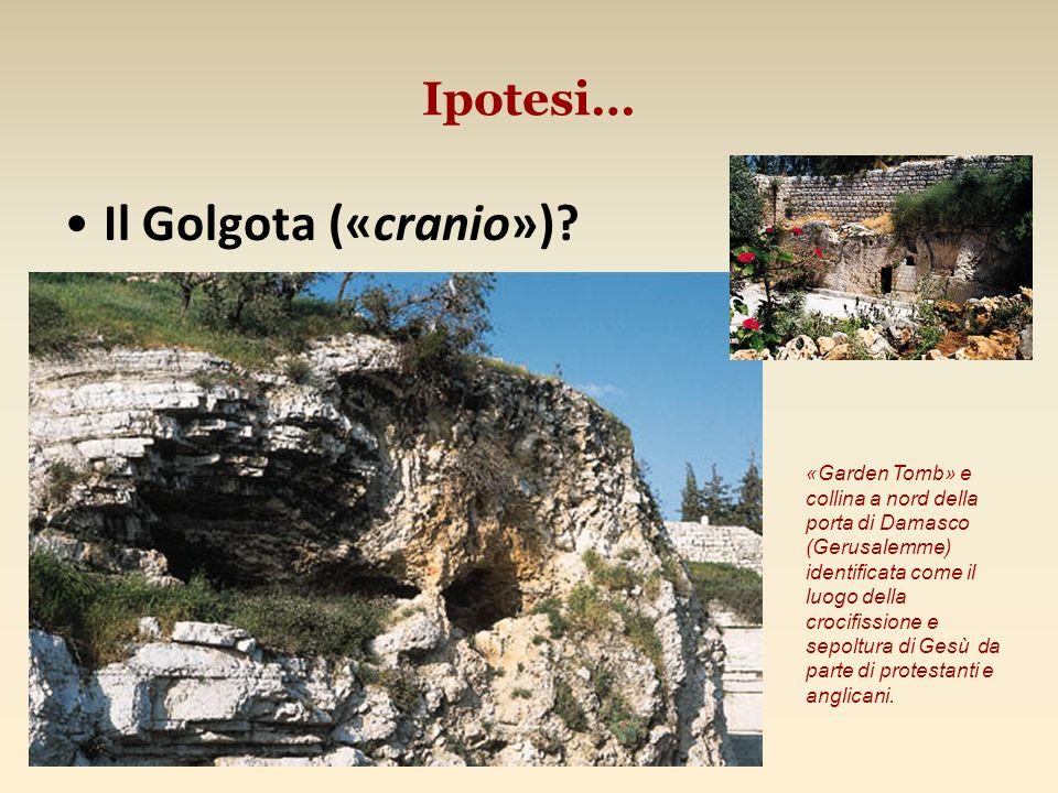 Il Golgota («cranio») Ipotesi…