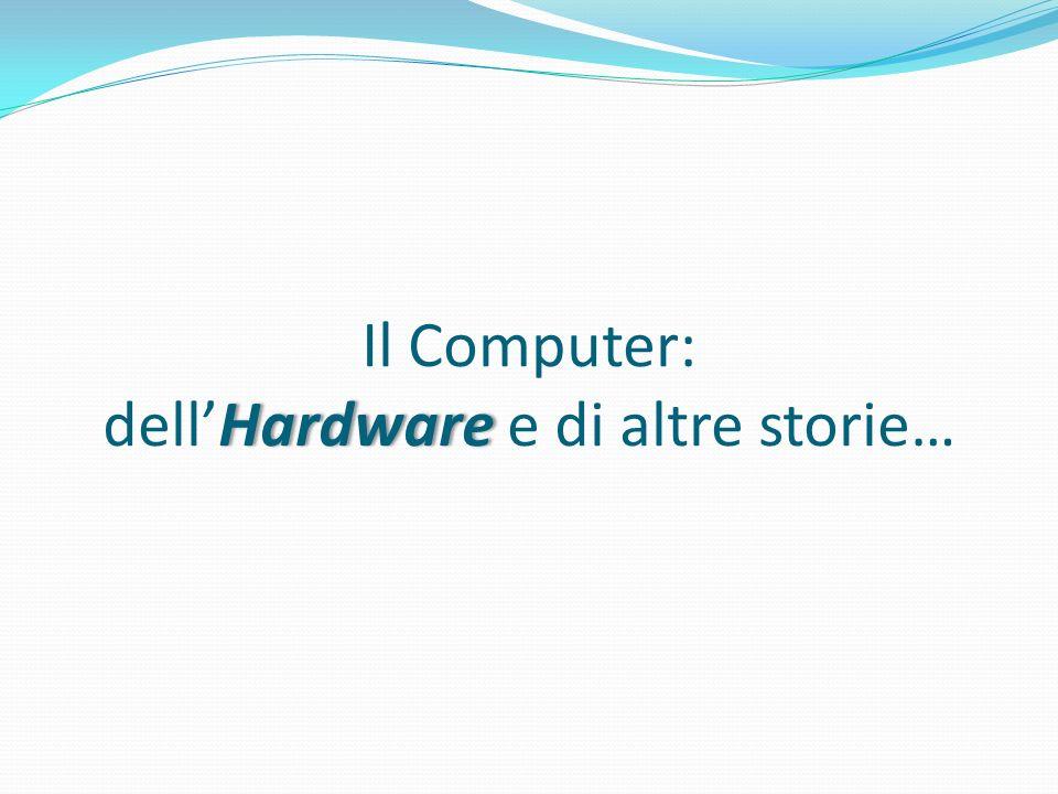 Il Computer: dell'Hardware e di altre storie…