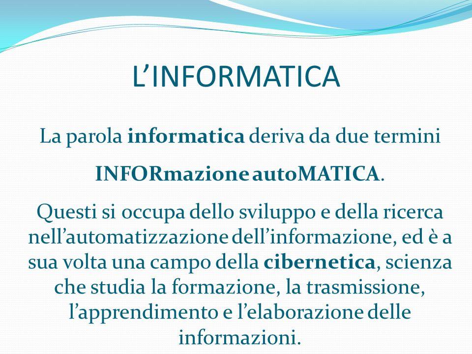 L'INFORMATICA La parola informatica deriva da due termini