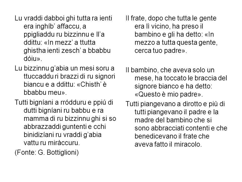 Lu vraddi dabboi ghi tutta ra ienti era inghíb' affaccu, a ppigliaddu ru bizzinnu e ll'a ddittu: «In mezz' a ttutta ghistha ienti zesch' a bbabbu dóiu».