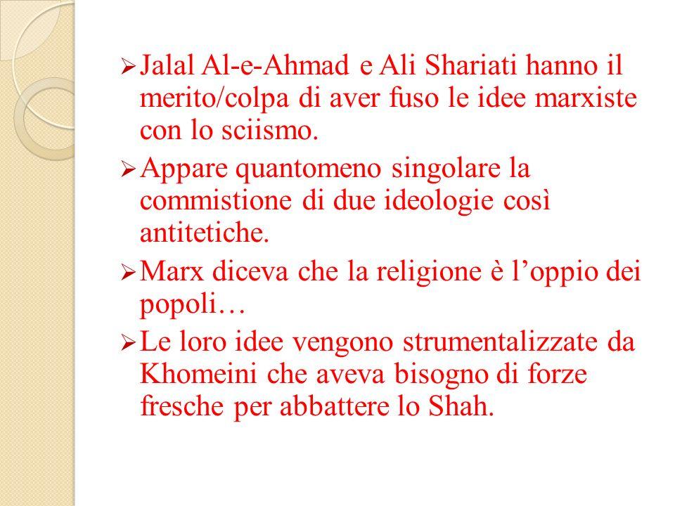 Jalal Al-e-Ahmad e Ali Shariati hanno il merito/colpa di aver fuso le idee marxiste con lo sciismo.